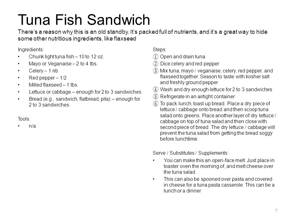 Tuna Fish Sandwich There's a reason why this is an old standby. It's packed full of nutrients, and it's a great way to hide some other nutritious ingr