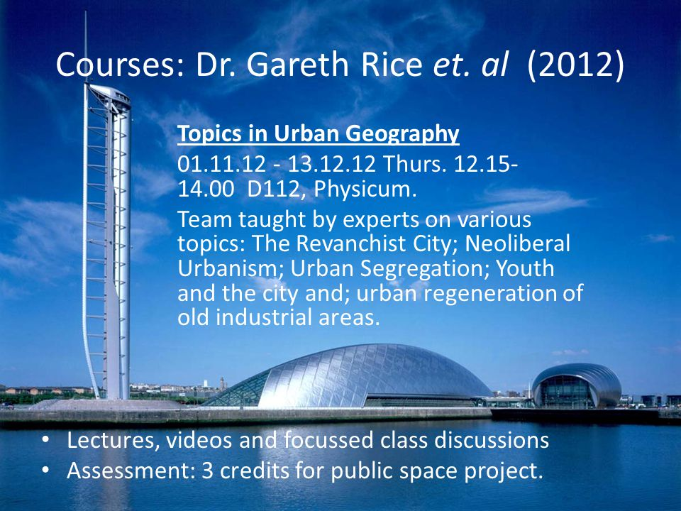 Courses: Dr. Gareth Rice et. al (2012) Topics in Urban Geography 01.11.12 - 13.12.12 Thurs.
