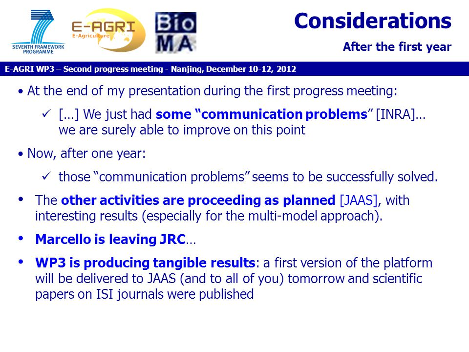 Considerations After the first year At the end of my presentation during the first progress meeting: […] We just had some communication problems [INRA]… we are surely able to improve on this point Now, after one year: those communication problems seems to be successfully solved.
