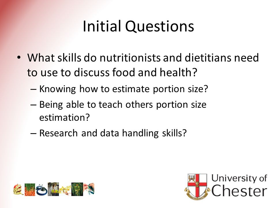 Initial Questions What skills do nutritionists and dietitians need to use to discuss food and health.