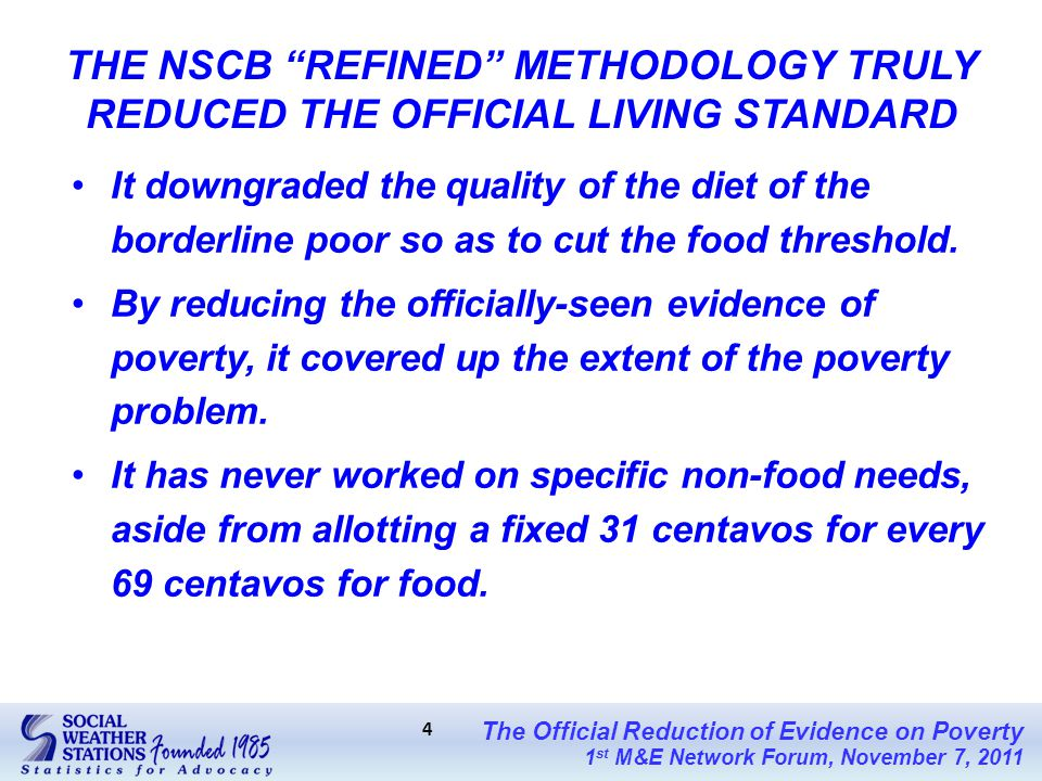 The Official Reduction of Evidence on Poverty 1 st M&E Network Forum, November 7, 2011 4 It downgraded the quality of the diet of the borderline poor so as to cut the food threshold.