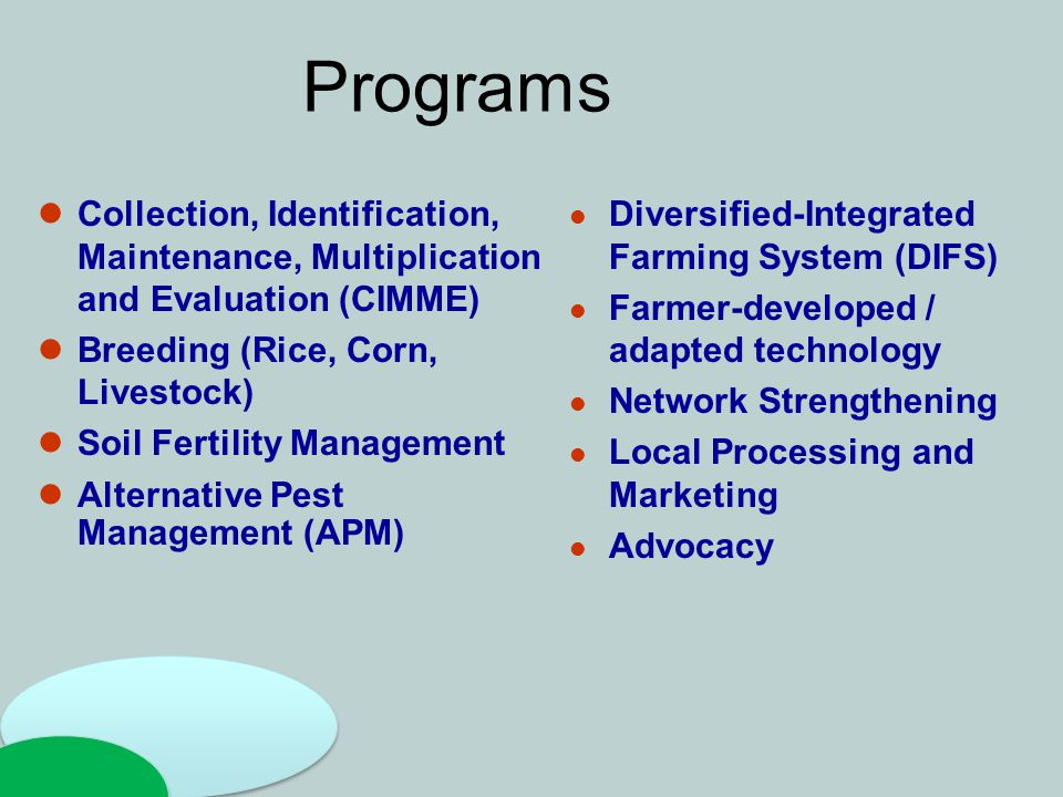 Diversified-Integrated Farming System (DIFS) Farmer-developed / adapted technology Network Strengthening Local Processing and Marketing Advocacy Progr