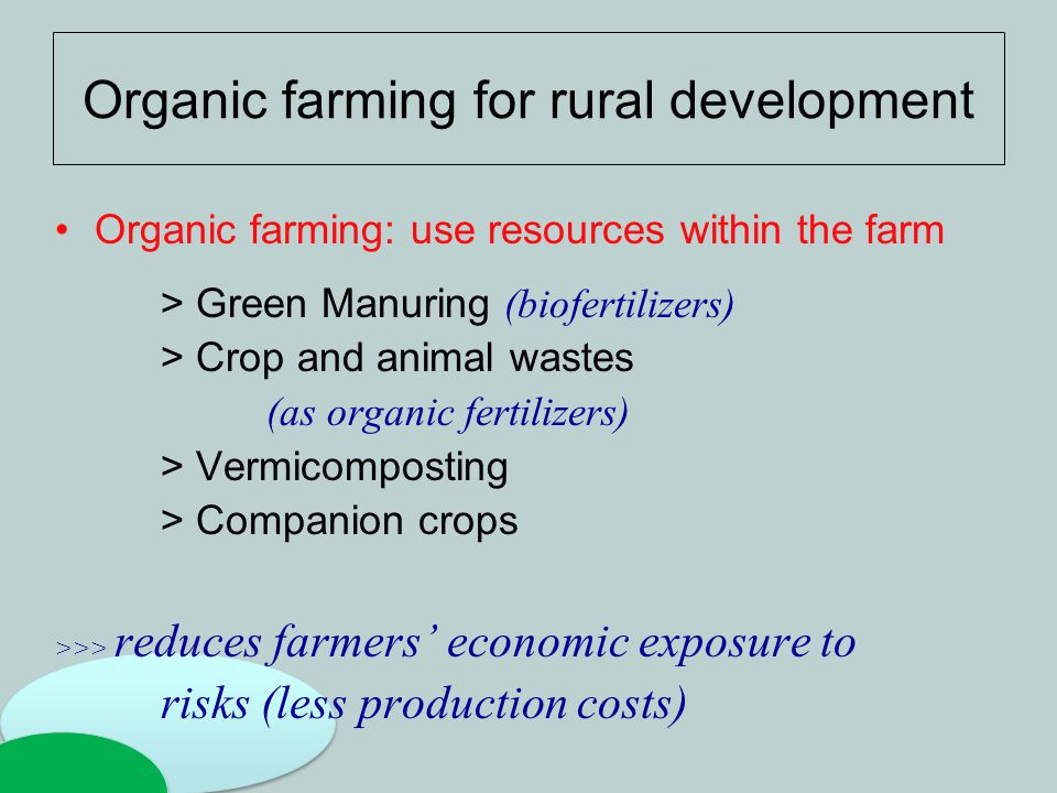 Organic farming for rural development Organic farming: use resources within the farm > Green Manuring (biofertilizers) > Crop and animal wastes (as or