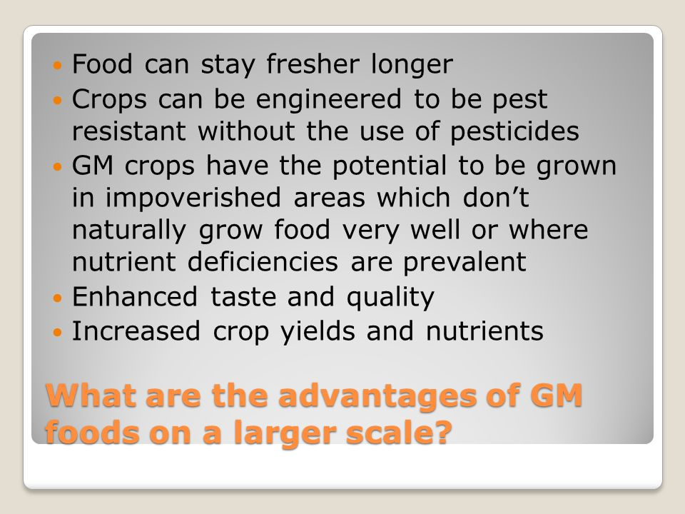 What are the advantages of GM foods on a larger scale.