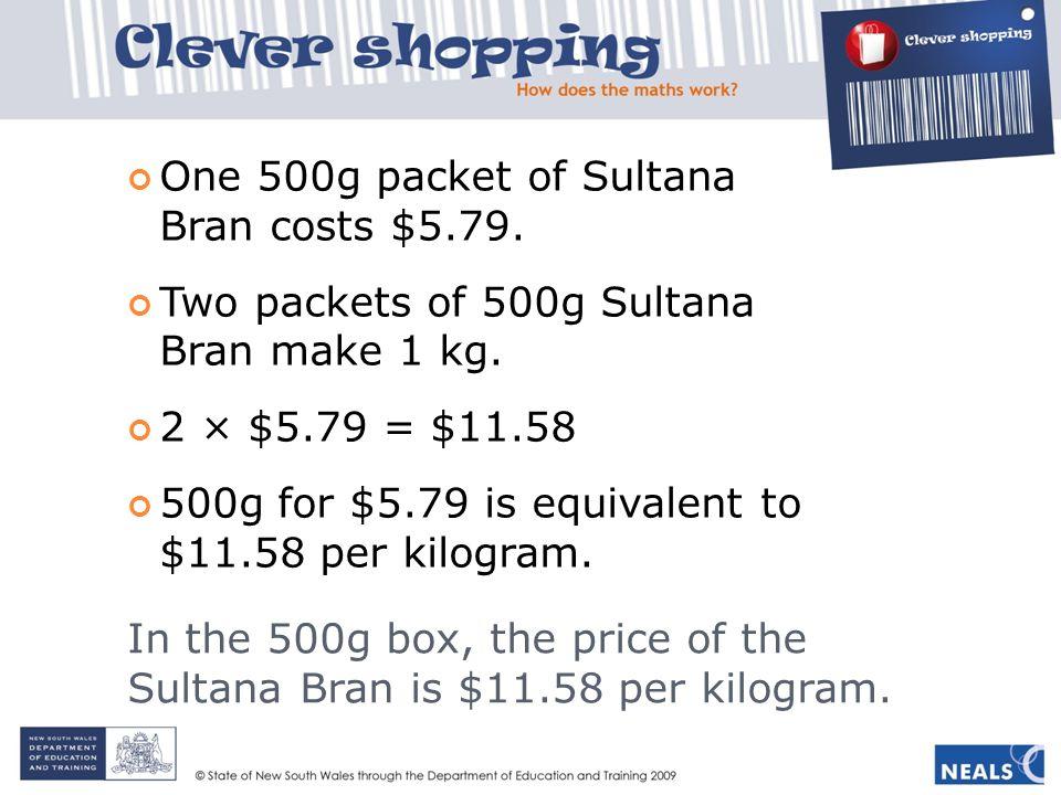 In the 500g box, the price of the Sultana Bran is $11.58 per kilogram.