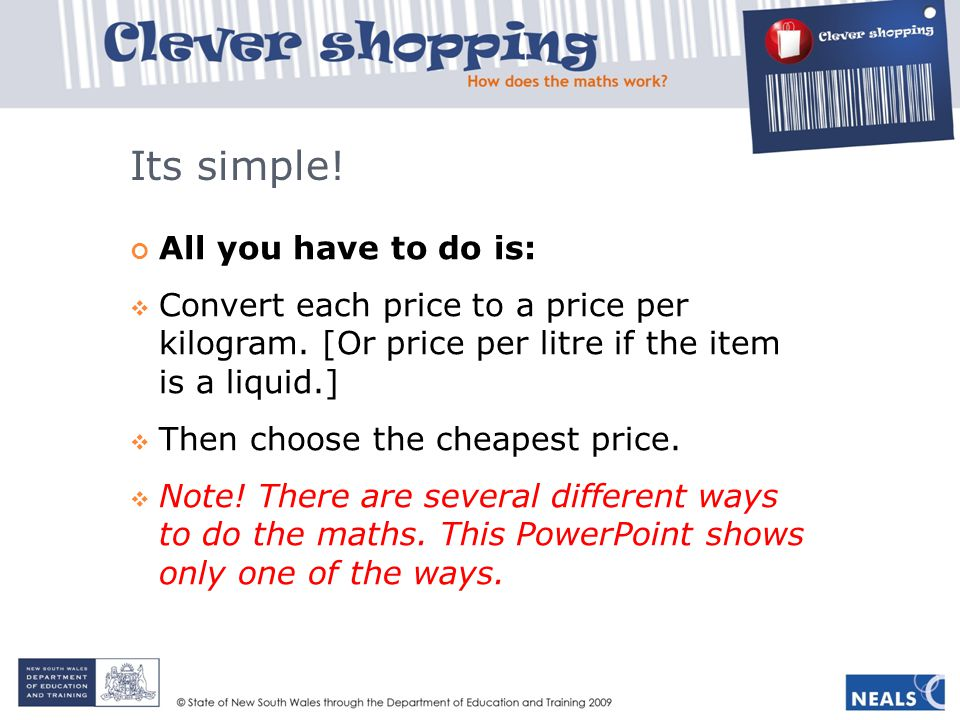 Its simple. All you have to do is:  Convert each price to a price per kilogram.