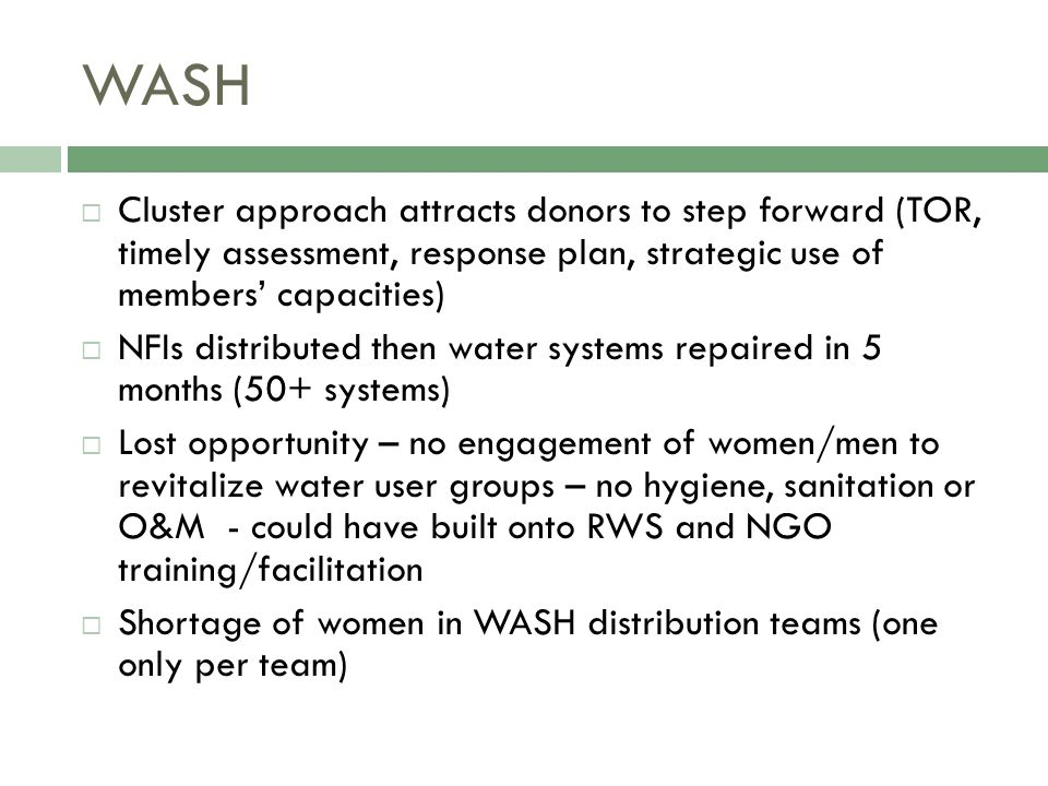 WASH cont'd  Gender analysis warranted: collapsible jerry cans, purification tabs vs filters  Good gender practice:  Gender-balanced team demonstrate water testing in Tanna communities  Cluster post-completion questionnaire shows women as well as men influenced design in some communities  VRCS field teams identify/correct Aniwa beneficiary lists: 45 uncounted HHs, mainly widow and single- mother HHs