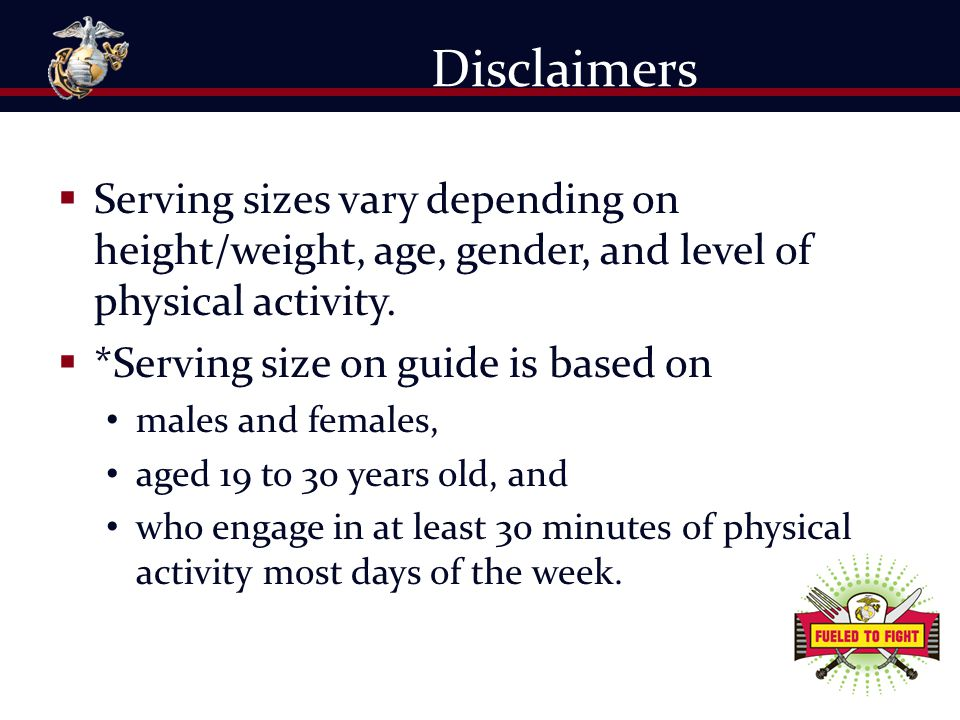  Serving sizes vary depending on height/weight, age, gender, and level of physical activity.  *Serving size on guide is based on males and females,