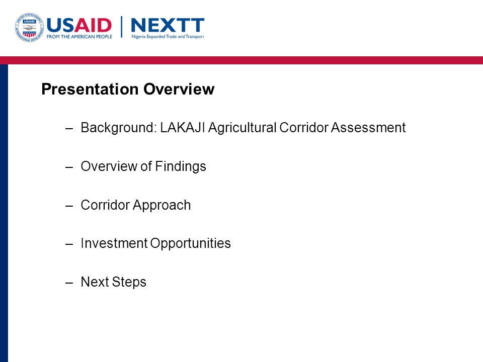 Background: NEXTT LAKAJI Corridor Assessment Nigeria Expanded Trade and Transport (NEXTT) Program Lagos-Kano-Jibiya (LAKAJI) Corridor Over 100 meetings: public, private, development partners