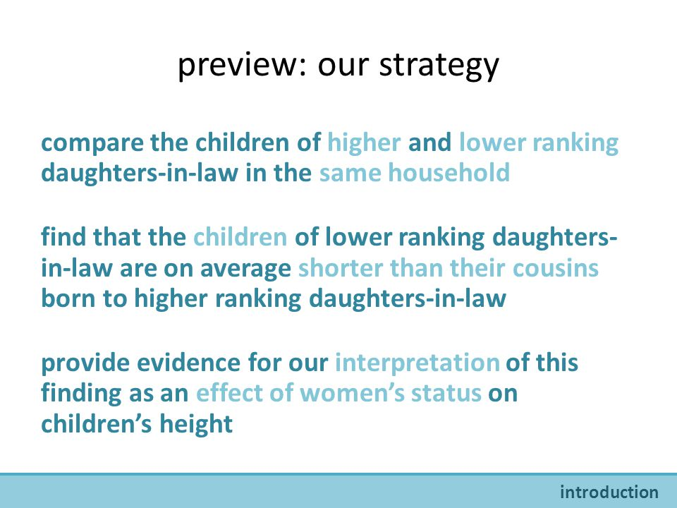 preview: our strategy compare the children of higher and lower ranking daughters-in-law in the same household find that the children of lower ranking daughters- in-law are on average shorter than their cousins born to higher ranking daughters-in-law provide evidence for our interpretation of this finding as an effect of women's status on children's height introduction