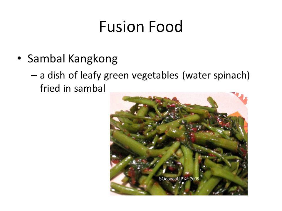 Fusion Food Sambal Kangkong – a dish of leafy green vegetables (water spinach) fried in sambal