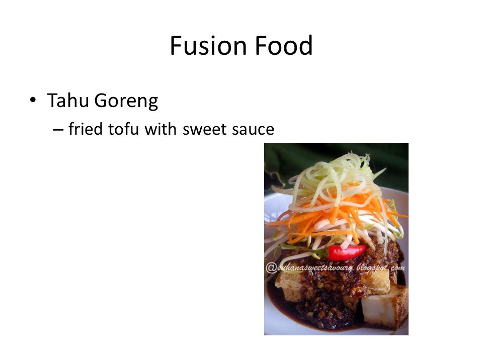 Fusion Food Tahu Goreng – fried tofu with sweet sauce