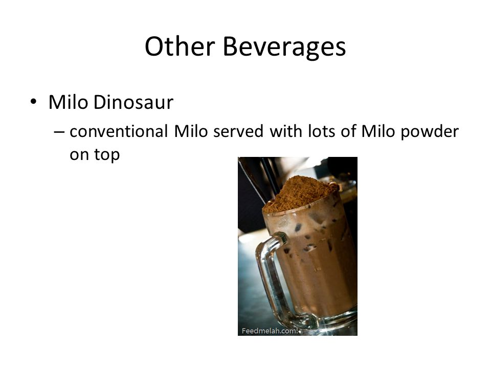 Other Beverages Milo Dinosaur – conventional Milo served with lots of Milo powder on top