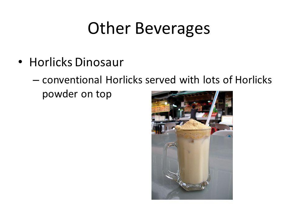 Other Beverages Horlicks Dinosaur – conventional Horlicks served with lots of Horlicks powder on top