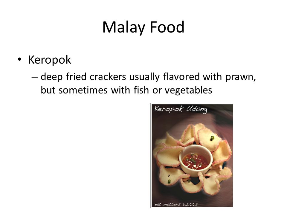 Malay Food Keropok – deep fried crackers usually flavored with prawn, but sometimes with fish or vegetables