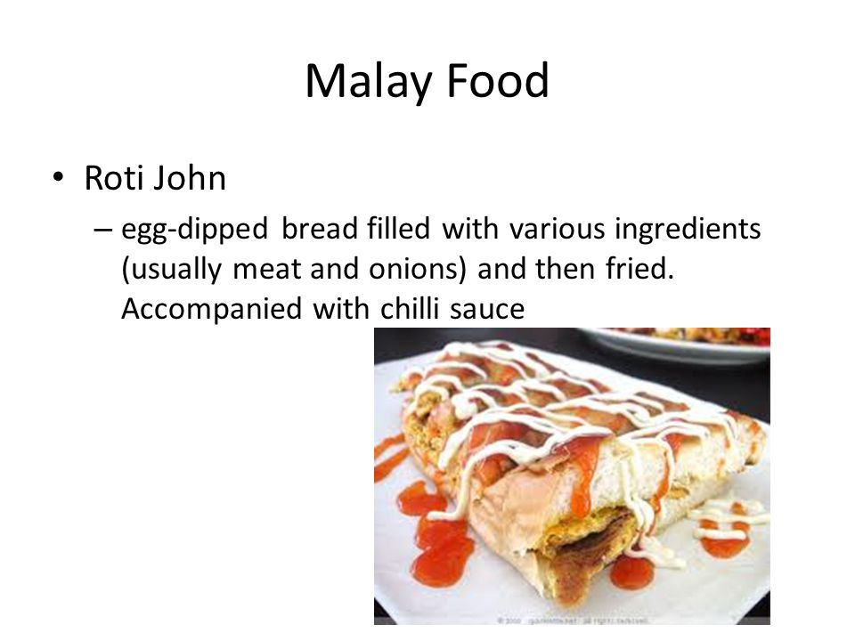 Malay Food Roti John – egg-dipped bread filled with various ingredients (usually meat and onions) and then fried.