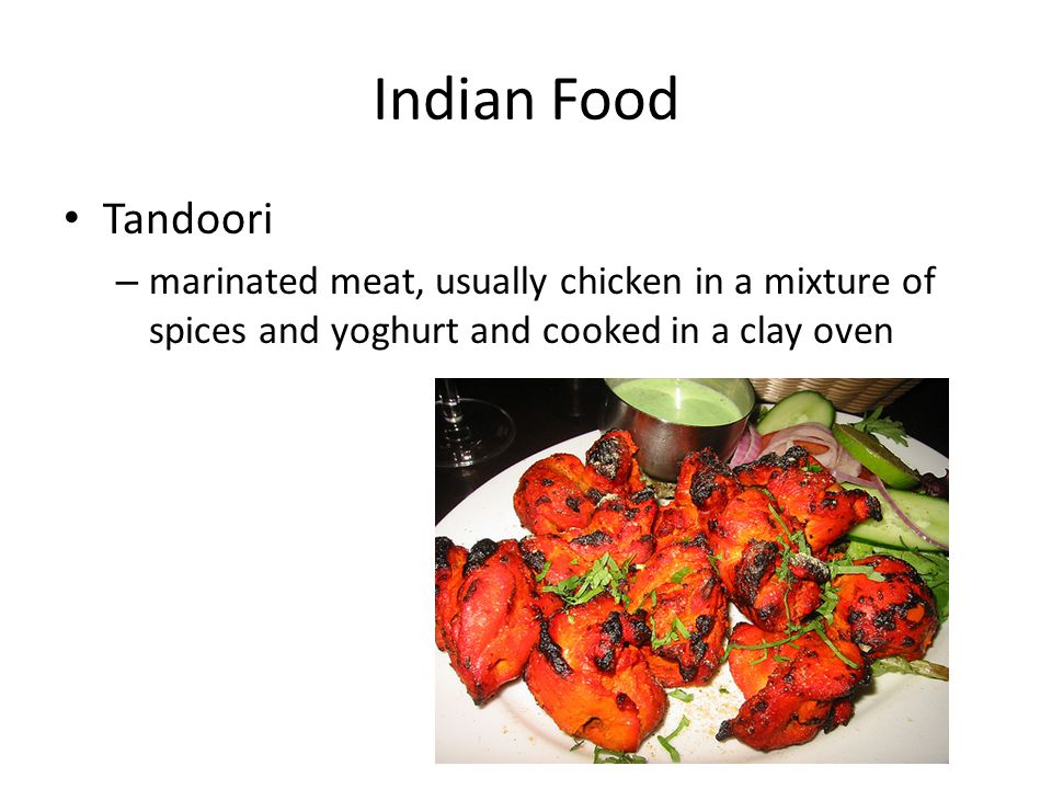 Indian Food Tandoori – marinated meat, usually chicken in a mixture of spices and yoghurt and cooked in a clay oven