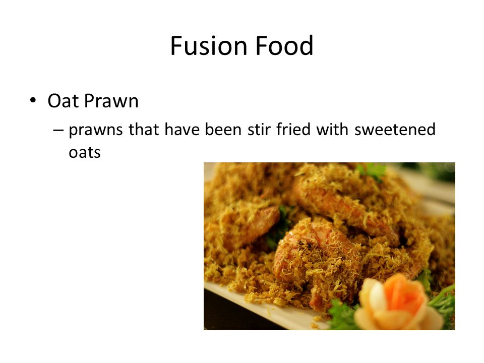 Fusion Food Oat Prawn – prawns that have been stir fried with sweetened oats