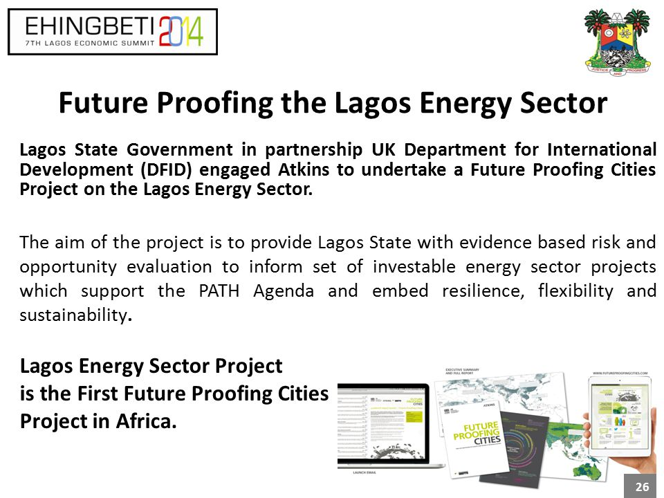 Future Proofing the Lagos Energy Sector Lagos State Government in partnership UK Department for International Development (DFID) engaged Atkins to undertake a Future Proofing Cities Project on the Lagos Energy Sector.