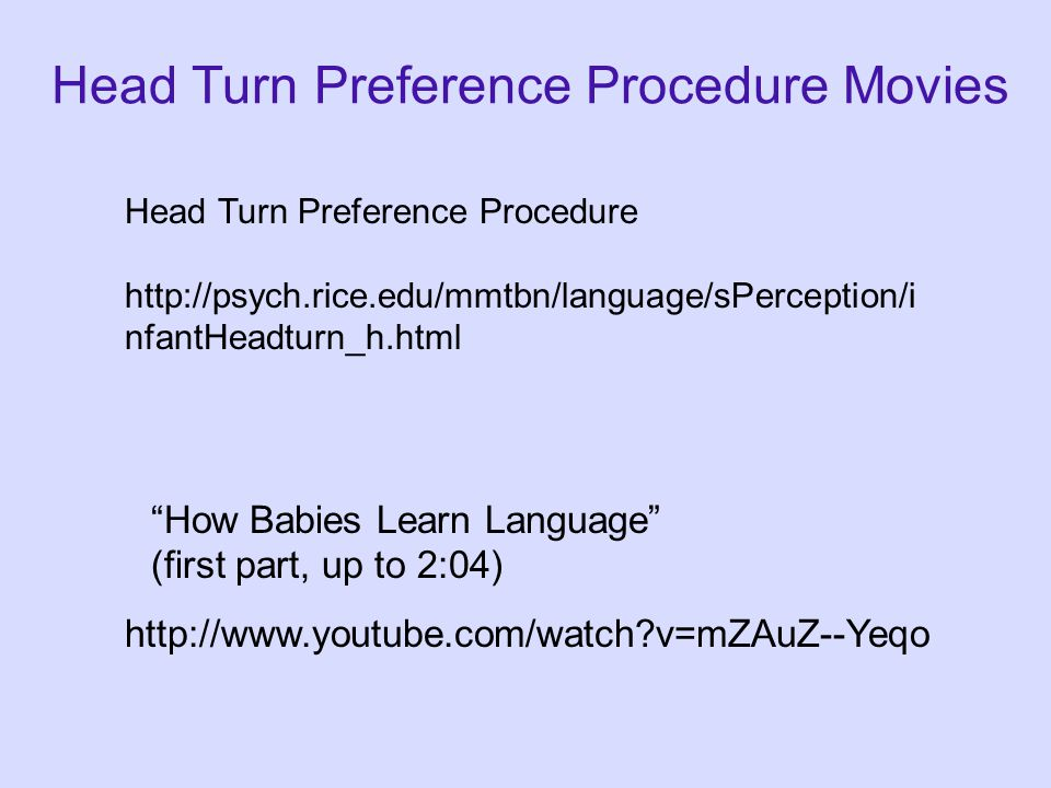 Thus, the infant essentially controls how long he or she hears the sounds. Differential preference for one type of sound over the other is used as evi