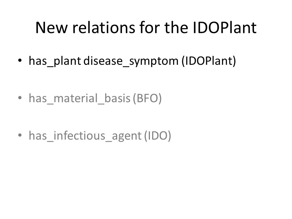 New relations for the IDOPlant has_plant disease_symptom (IDOPlant) has_material_basis (BFO) has_infectious_agent (IDO)