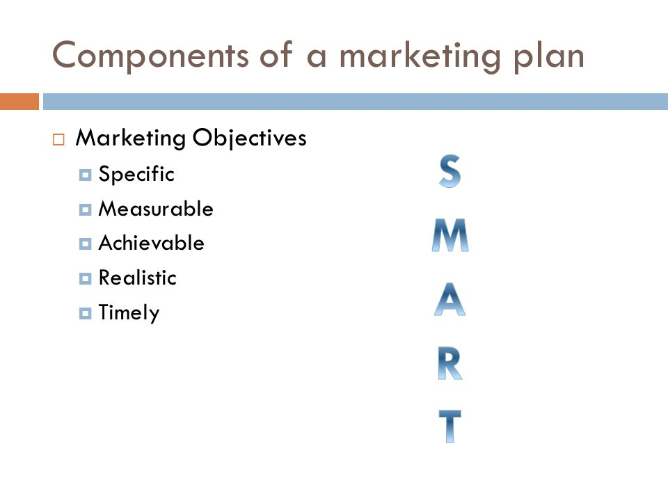Components of a marketing plan  Marketing Strategies & Programs  How will we communicate with our target market.
