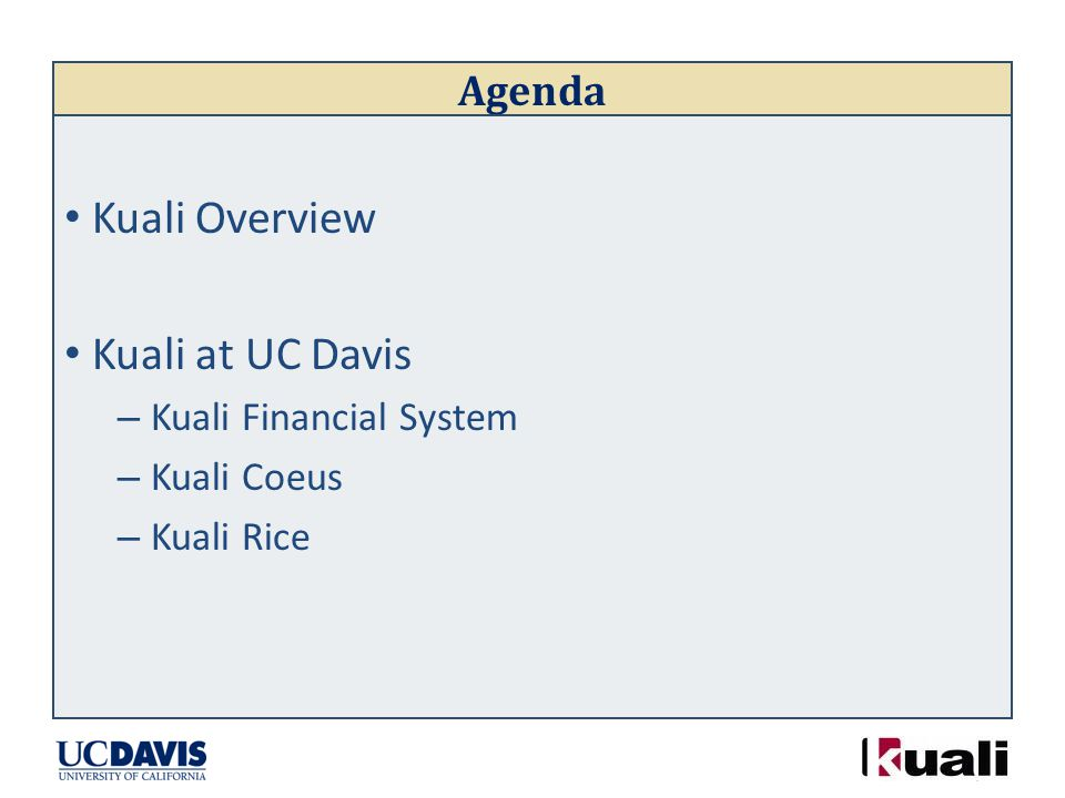 Agenda Kuali Overview Kuali at UC Davis – Kuali Financial System – Kuali Coeus – Kuali Rice