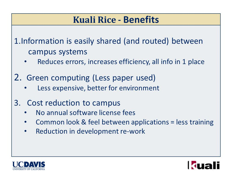 Kuali Rice - Benefits 1.Information is easily shared (and routed) between campus systems Reduces errors, increases efficiency, all info in 1 place 2.