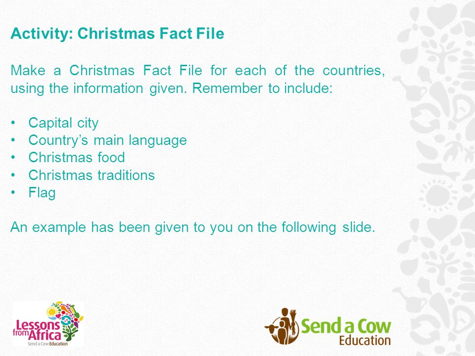 Activity: Christmas Fact File Make a Christmas Fact File for each of the countries, using the information given. Remember to include: Capital city Cou