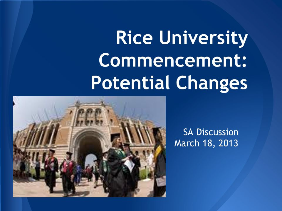 Rice University Commencement: Potential Changes SA Discussion March 18, 2013