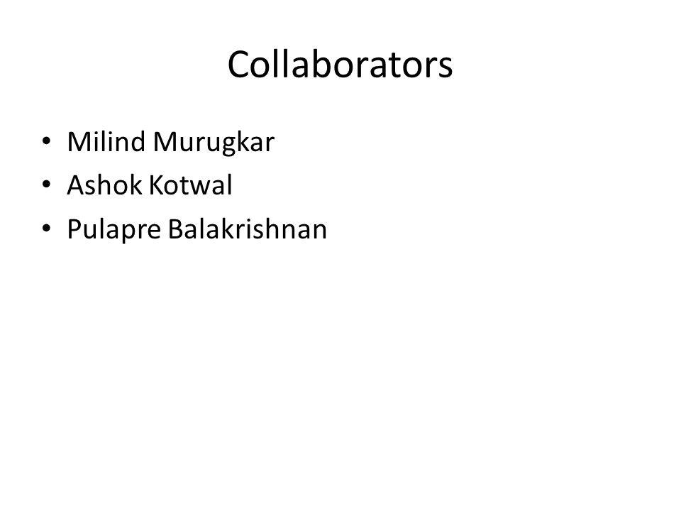Collaborators Milind Murugkar Ashok Kotwal Pulapre Balakrishnan