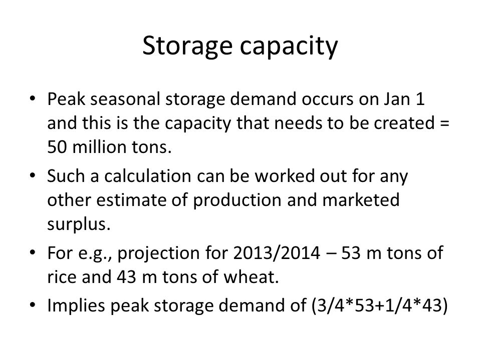 Storage capacity Peak seasonal storage demand occurs on Jan 1 and this is the capacity that needs to be created = 50 million tons.
