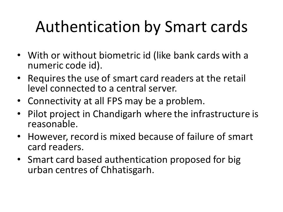 Authentication by Smart cards With or without biometric id (like bank cards with a numeric code id).