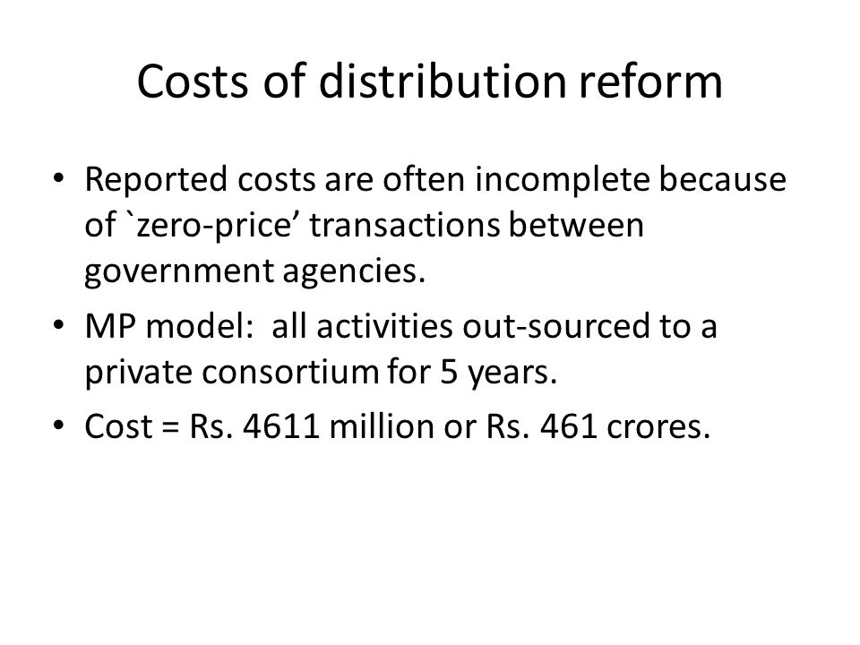 Costs of distribution reform Reported costs are often incomplete because of `zero-price' transactions between government agencies.