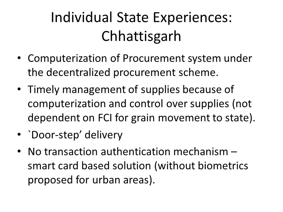 Individual State Experiences: Chhattisgarh Computerization of Procurement system under the decentralized procurement scheme. Timely management of supp