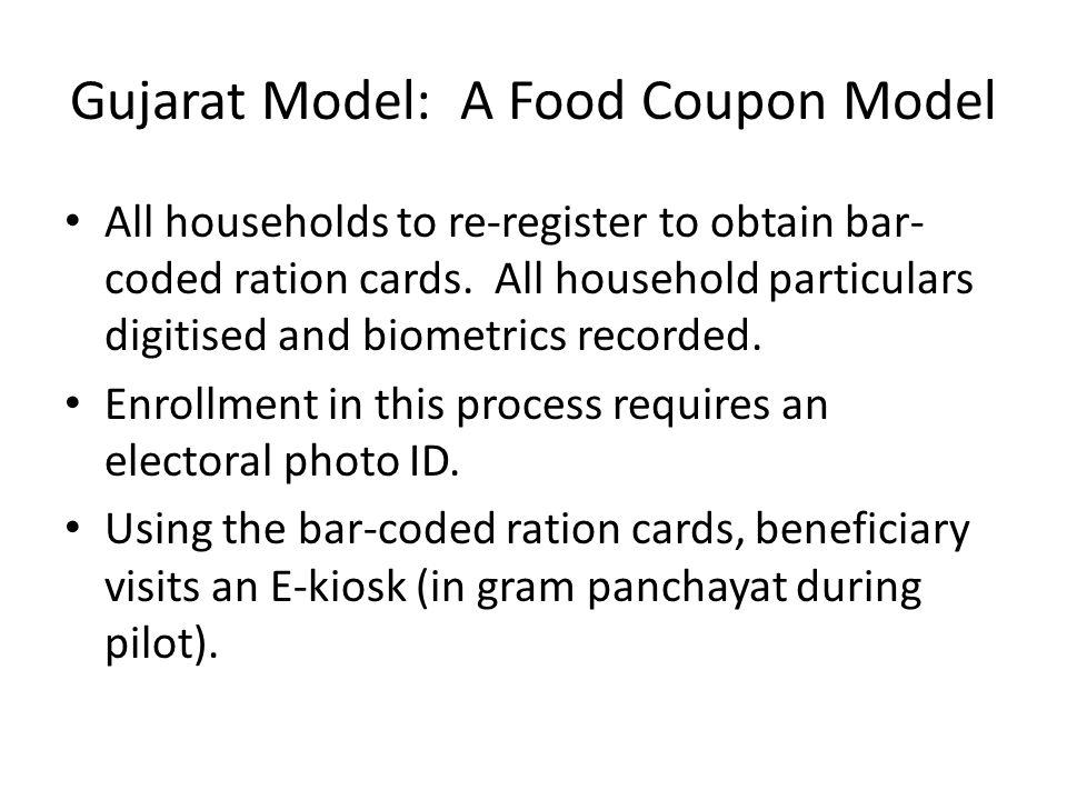 Gujarat Model: A Food Coupon Model All households to re-register to obtain bar- coded ration cards.
