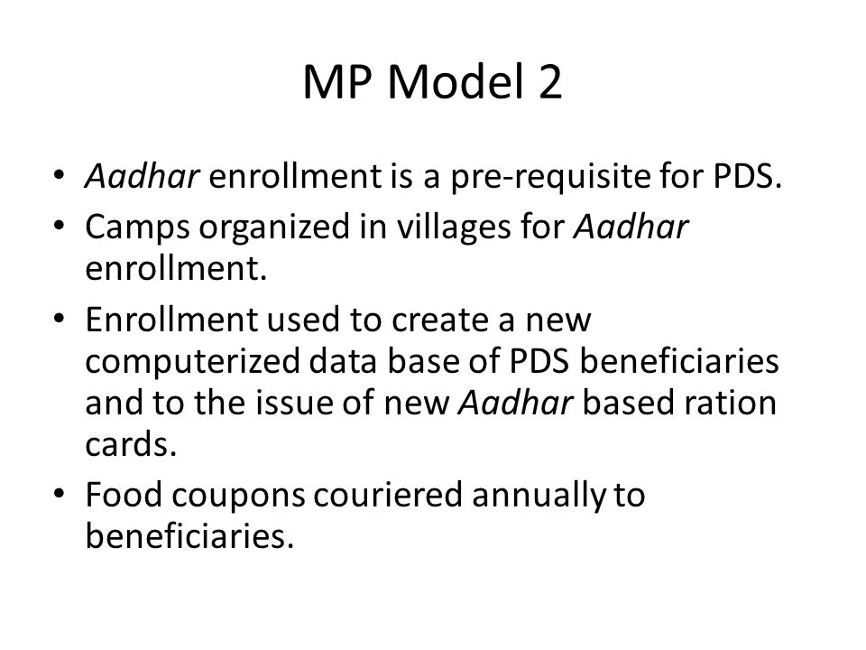 MP Model 2 Aadhar enrollment is a pre-requisite for PDS.