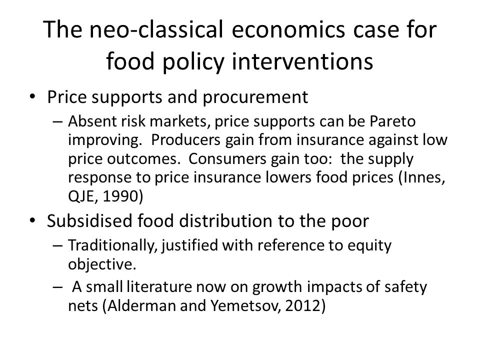 The neo-classical economics case for food policy interventions Price supports and procurement – Absent risk markets, price supports can be Pareto improving.