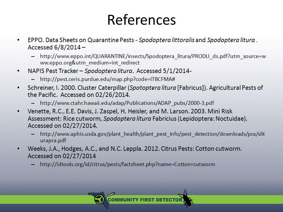References EPPO. Data Sheets on Quarantine Pests - Spodoptera littoralis and Spodoptera litura. Accessed 6/8/2014 – – http://www.eppo.int/QUARANTINE/i