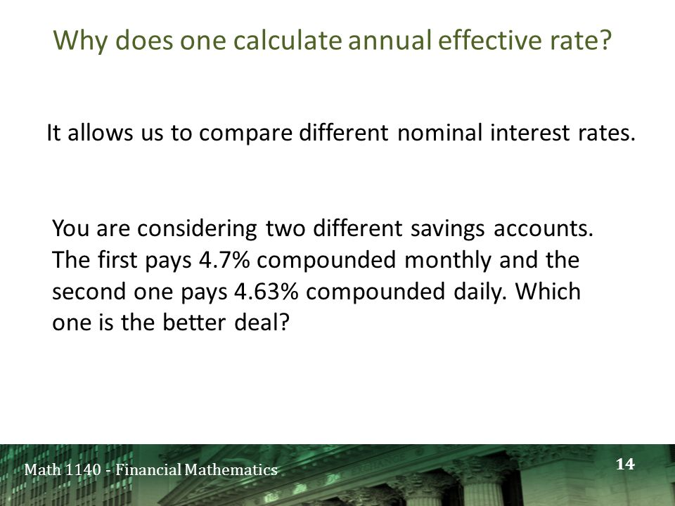 Math 1140 - Financial Mathematics Why does one calculate annual effective rate.