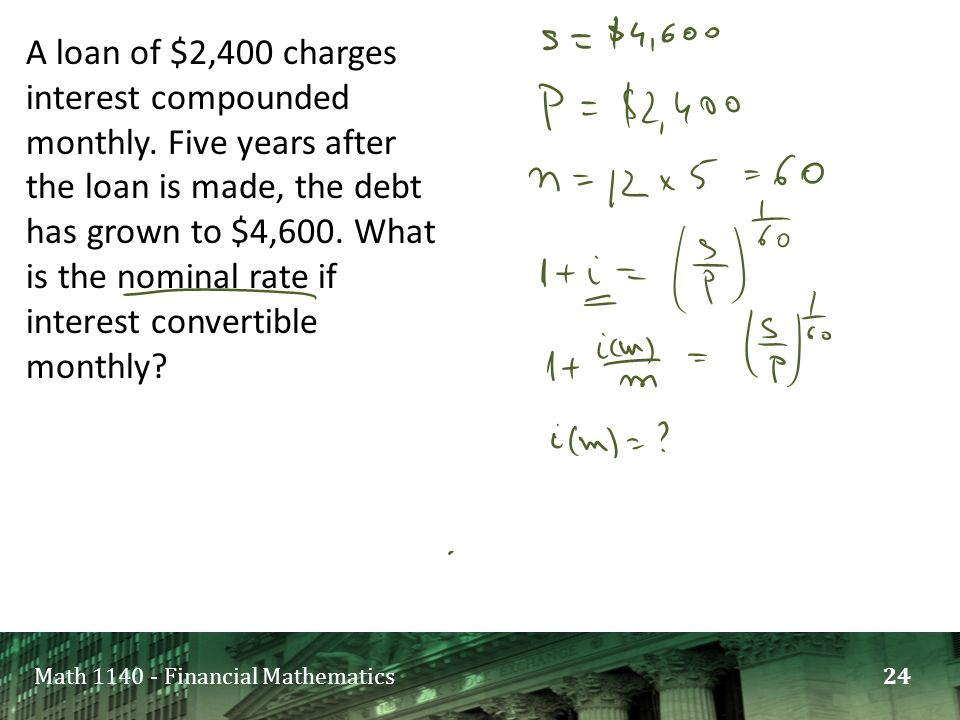 Math 1140 - Financial Mathematics A loan of $2,400 charges interest compounded monthly.