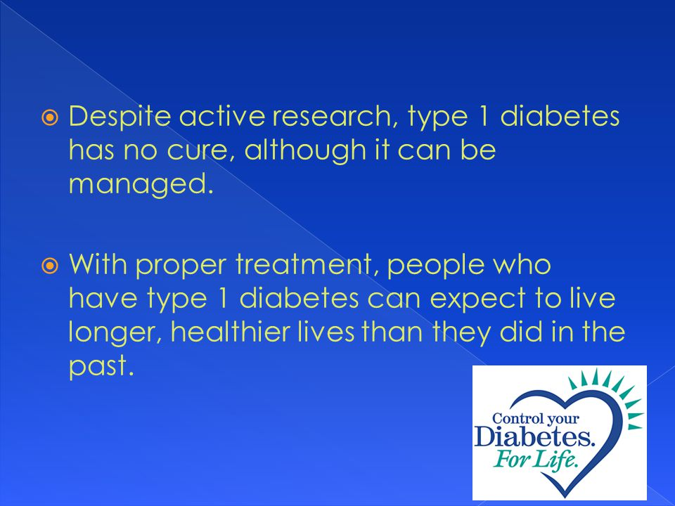  Despite active research, type 1 diabetes has no cure, although it can be managed.
