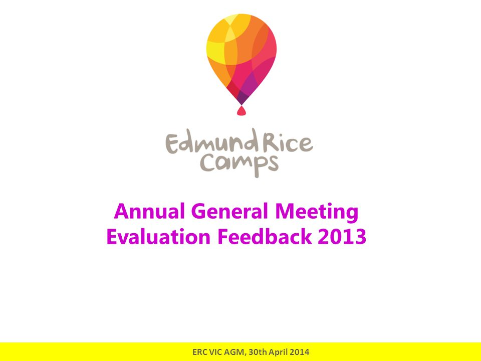 Evaluation Committee Aims of Evaluation Committee To capture the value of our camp programs for all involved; participants, leaders and agencies, To challenge us to continually improve the way we do things at ERC, and To provide our stakeholders with high quality data that demonstrates camp outcomes.