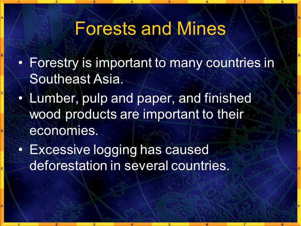 Forests and Mines Forestry is important to many countries in Southeast Asia. Lumber, pulp and paper, and finished wood products are important to their