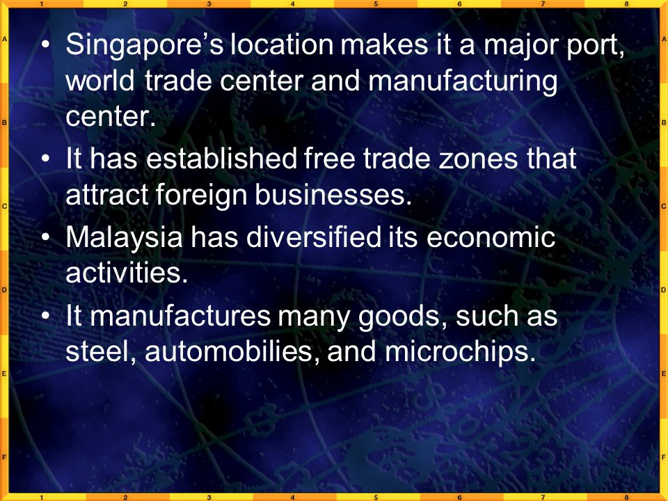 Singapore's location makes it a major port, world trade center and manufacturing center. It has established free trade zones that attract foreign busi