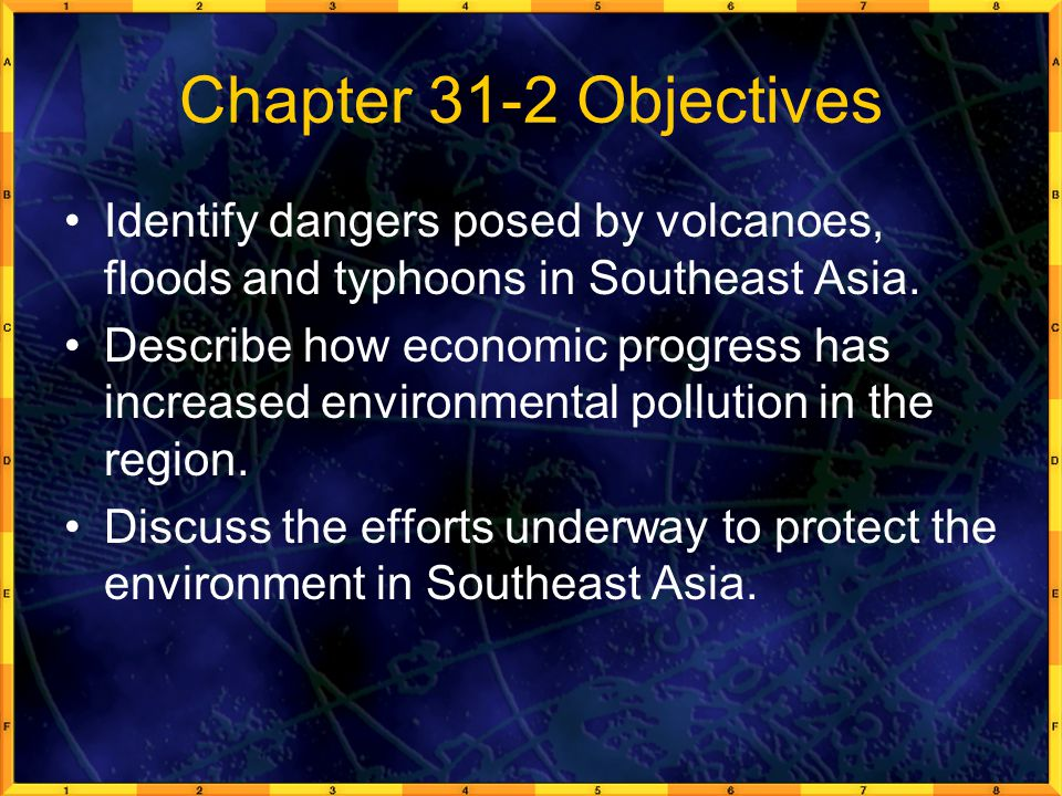 Chapter 31-2 Objectives Identify dangers posed by volcanoes, floods and typhoons in Southeast Asia. Describe how economic progress has increased envir