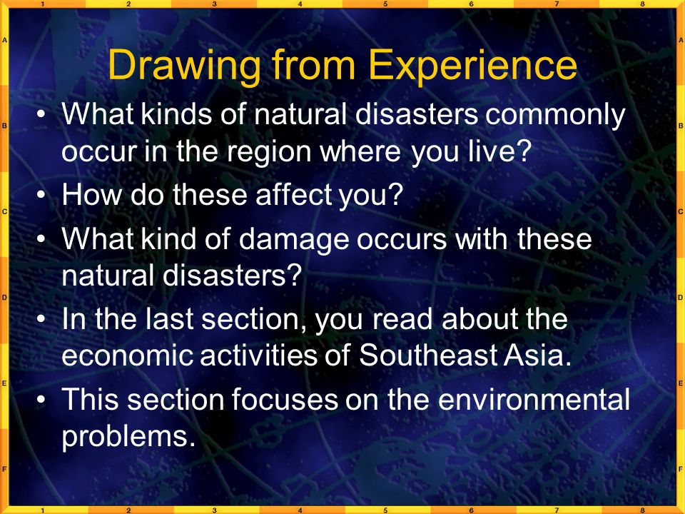 Drawing from Experience What kinds of natural disasters commonly occur in the region where you live? How do these affect you? What kind of damage occu