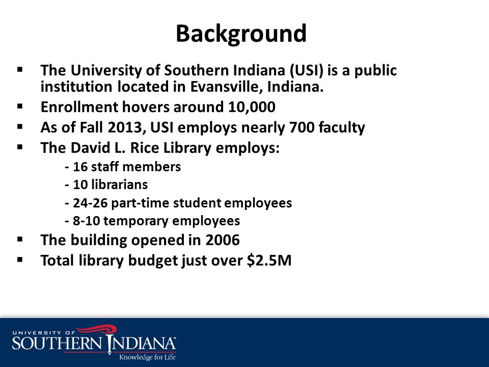 Background  The University of Southern Indiana (USI) is a public institution located in Evansville, Indiana.