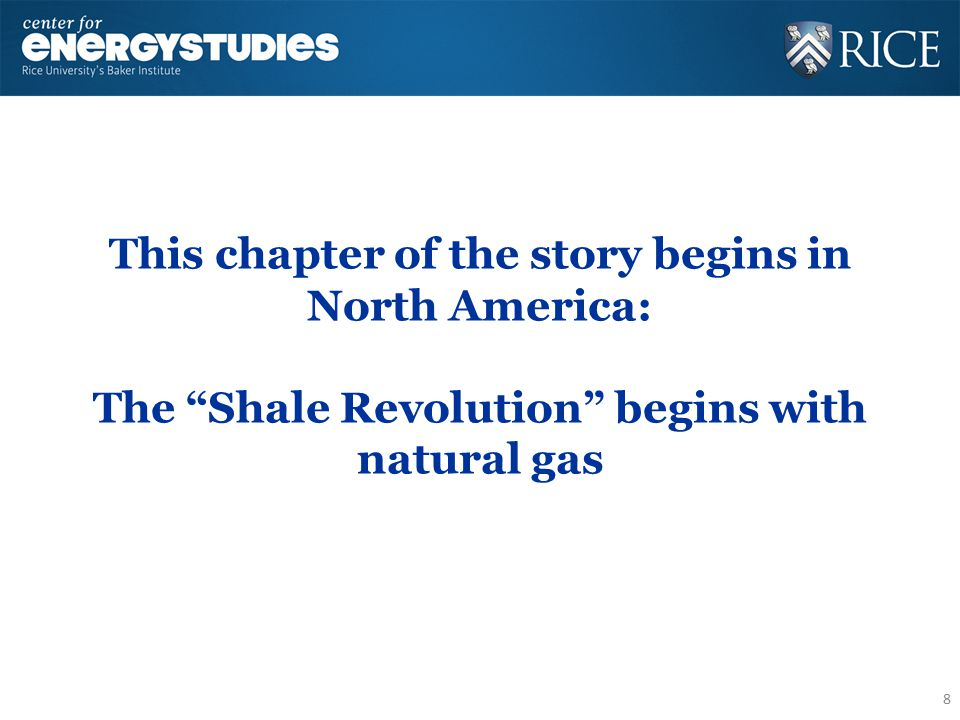 This chapter of the story begins in North America: The Shale Revolution begins with natural gas 8
