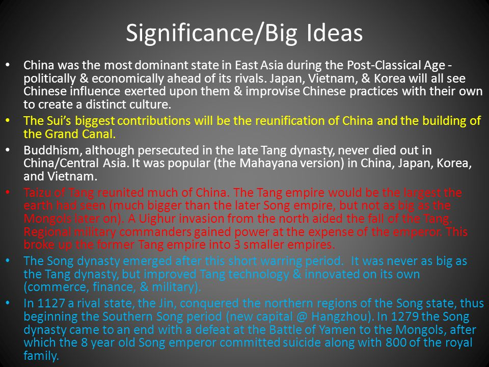 Significance/Big Ideas China was the most dominant state in East Asia during the Post-Classical Age - politically & economically ahead of its rivals.